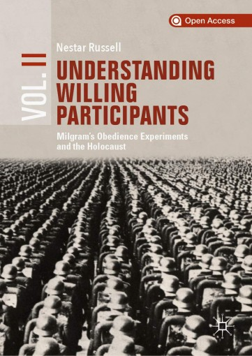 Understanding Willing Participants, Volume 2: Milgram's Obedience Experiments and the Holocaust by Nestar Russell