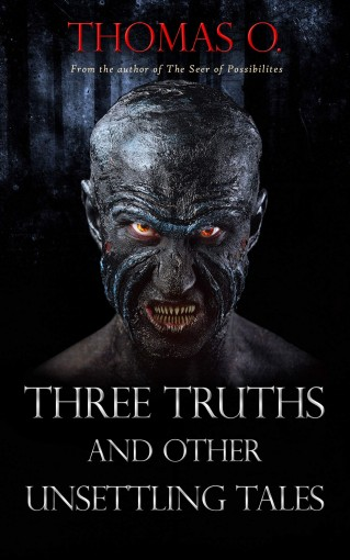 Three Truths and Other Unsettling Tales by Thomas O.