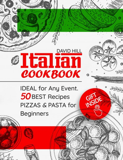 Italian cookbook –  ideal for any event. 50 best recipes pizzas and pasta for Beginners. by David Hill