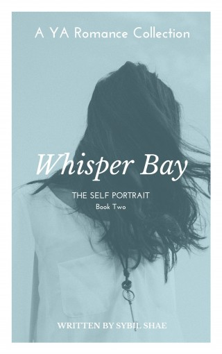 Whisper Bay: The Self Portrait (The Whisper Bay YA Romance Collection Book 2) by Sybil Shae