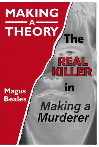 MAKING A THEORY: The REAL KILLER in Making a Murderer by Magus Beales
