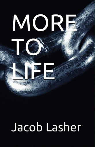 MORE TO LIFE by Jacob Lasher