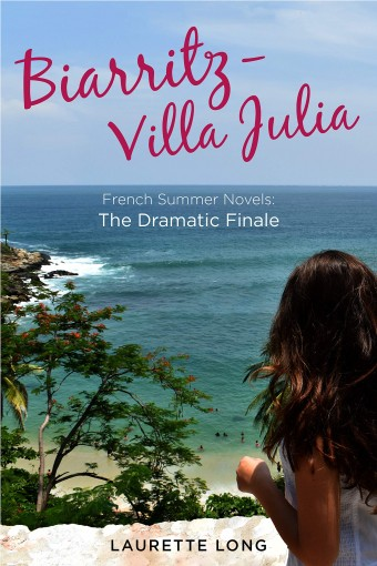 Biarritz-Villa Julia: French Summer Novels: The Dramatic Finale by Laurette Long