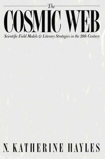 The Cosmic Web: Scientific Field Models and Literary Strategies in the Twentieth Century by N. Katherine Hayles