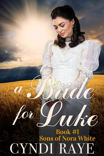 A Bride For Luke – Book #1: Sons of Nora White by Cyndi Raye