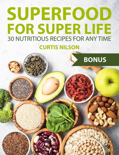 Superfood for super life. 30 nutritious recipes for any time by Curtis Nilson