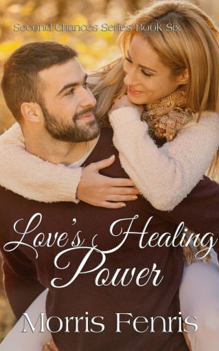 Love's Healing Power (Second Chances Series #6) by Morris Fenris