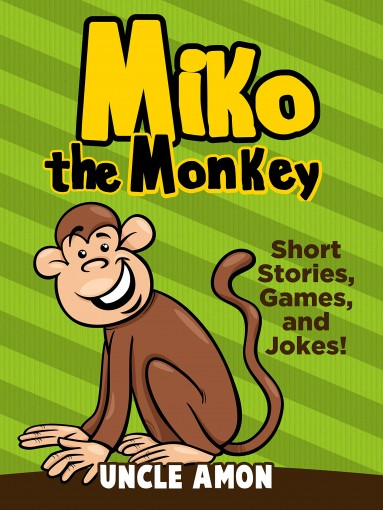 Miko the Monkey: Short Stories, Games, and Jokes! (Fun Time Reader Book 38) by Uncle Amon