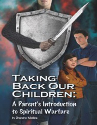 Taking Back Our Children: A Parent's Introduction to Spiritual Warfare by Chandra Medina