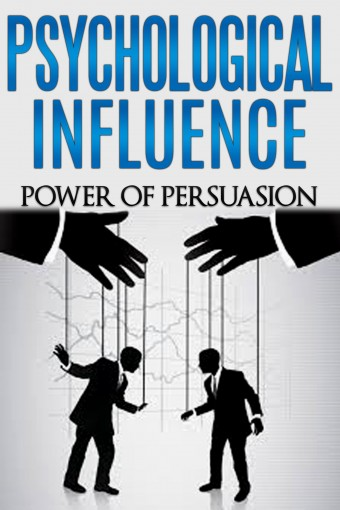 Psychological Influence: Power of Persuasion (emotional intelligence, persuasion techniques, social influence) (emotional intelligence, interpersonal skills, interpersonal communication Book 2) by Dan Miller