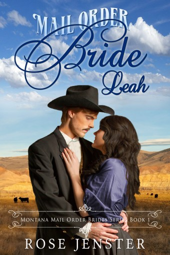 Mail Order Bride Leah: A Sweet Western Historical Romance (Montana Mail Order Brides Series Book 1) by Rose Jenster