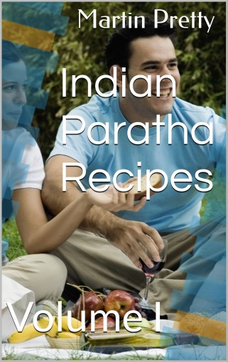 Indian Paratha Recipes: Volume I by Martin Pretty