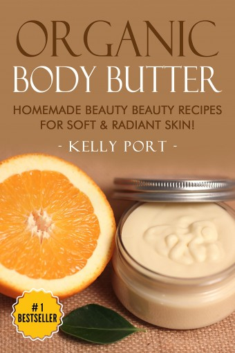 Organic Body Butter Homemade Beauty Beauty Recipes for Soft & Radiant Skin! (Lotion making, Lotion bars, Lotion bar recipes, Lotion diy, Lotion making books, Lotionmaking) by Kelly Port