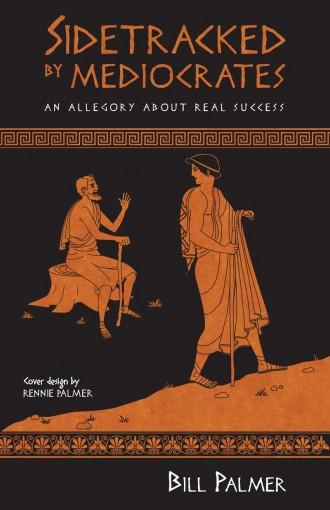 Sidetracked by Mediocrates: An Allegory About Real Success by Bill Palmer