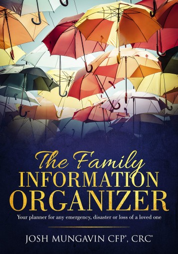 The Family Information Organizer: Your Planner or any Emergency, Disaster, or Loss of a Loved One by Josh Mungavin