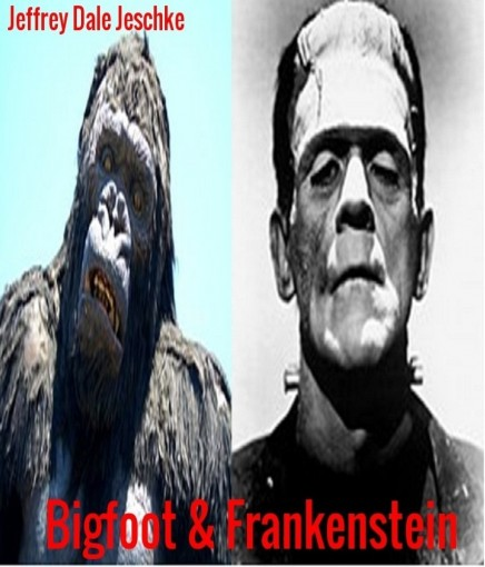 Bigfoot & Frankenstein by Jeffrey Dale Jeschke