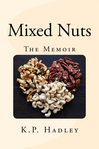 Mixed Nuts: The Memoir by K.P. Hadley