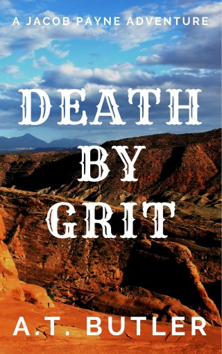 Death by Grit: A Western Adventure (Jacob Payne, Bounty Hunter Book 6) by A.T. Butler