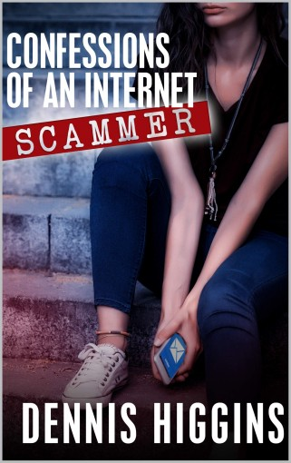Confessions of an Internet Scammer by Dennis Higgins