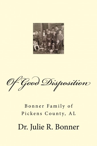 Of Good Disposition: Bonner Family of Pickens County, Alabama by Julie Bonner