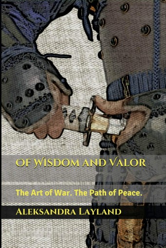 Of Wisdom and Valor: The Art of War. The Path of Peace. (The Windflower Saga Book 2) by Aleksandra Layland