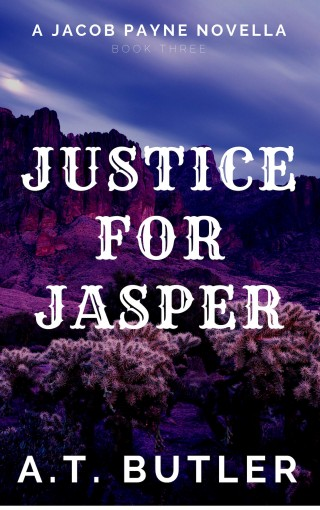 Justice for Jasper: A Western Novella (Jacob Payne, Bounty Hunter Book 3) by A.T. Butler