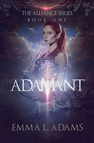 Adamant: The Alliance Series Book One by Emma L. Adams