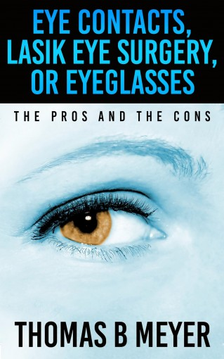 Eye Contacts, Lasik Eye Surgery, Or Eyeglasses: The Pros and The Cons (blue contacts,discount contact lenses,eye lenses,prescription colored contacts) by Thomas Meyer