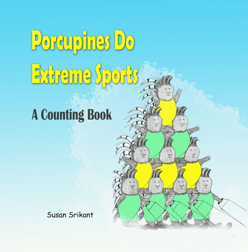 Porcupines Do Extreme Sports:  A Counting Book by Susan Srikant