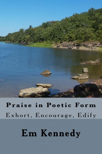 Praise in Poetic Form: Exhort, Encourage, Edify an Independent Baptist Devotional by Em Kennedy