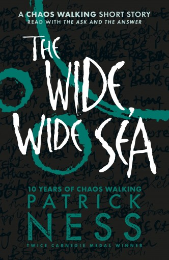 The Wide, Wide Sea: A Chaos Walking Short Story by Patrick Ness