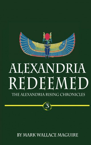 Alexandria Redeemed: An Action and Adventure Suspense Thriller – Book 3 of The Alexandria Rising Chronicles by Mark Wallace Maguire