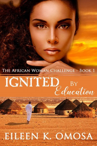 Ignited by Education (The African Woman Challenge Book 1) by Eileen K. Omosa
