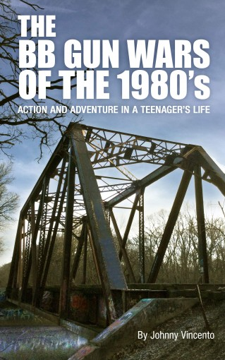 THE BB GUN WARS OF THE 1980's: Action and Adventure in a Teenager's Life by Johnny Vincento