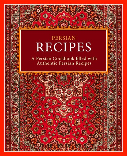 Persian Recipes: A Persian Cookbook Filled with Authentic Persian Recipes by BookSumo Press