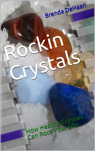 Rockin' Crystals: How Healing Crystals Can Rock Your Life by Brenda DeHaan