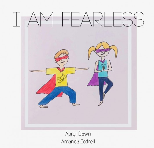 I am Fearless: A Yoga Story for Kids and Superheroes by Apryl Dawn