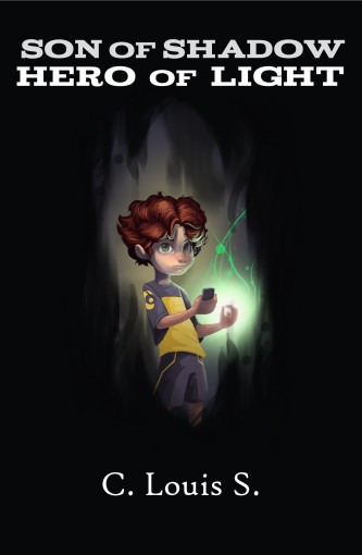Son of Shadow Hero of Light by C. Louis S.