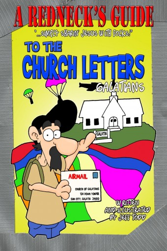 A Redneck's Guide To The Church Letters: Galatians by Jeff Todd