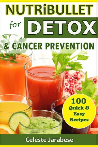 NUTRiBULLET DETOX RECIPES: 100 Quick and Easy Nutribullet Recipes for DETOX and Cancer Prevention: Detox Smoothie Recipes, Nutribullet Recipes for Cancer … Recipes (Nutribullet Recipe Books Book 1) by Celeste Jarabese