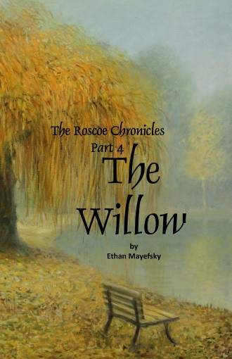 The Willow (The Roscoe Chronicles Book Four) by Ethan Mayefsky