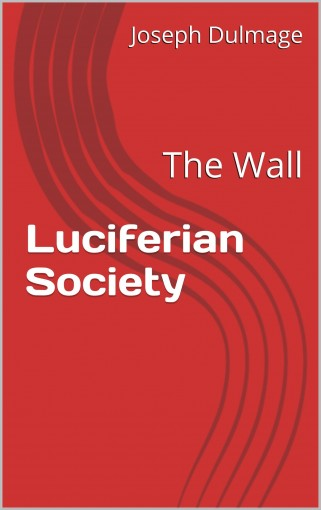 Luciferian Society: The Wall by Joseph Dulmage