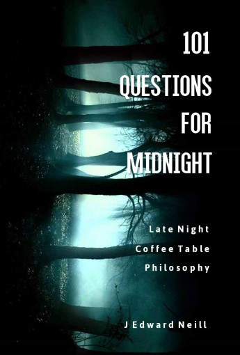 101 Questions for Midnight: Mind-Bending Late Night Dilemmas (Coffee Table Philosophy Book 4) by J Edward Neill