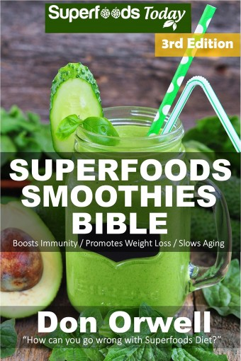 Superfoods Smoothies Bible: Over 170 Quick & Easy Gluten Free Low Cholesterol Whole Foods Blender Recipes full of Antioxidants & Phytochemicals (Natural Weight Loss Transformation Book 140) by Don Orwell
