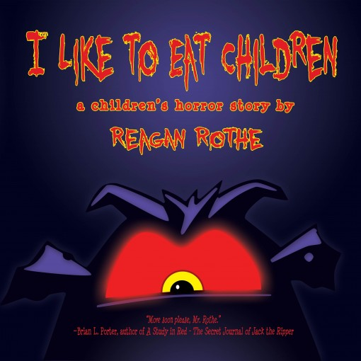 I Like to Eat Children by Reagan Rothe