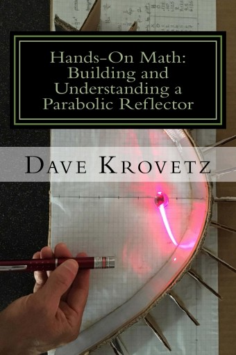 Hands-On Math: Building and Understanding a Parabolic Reflector by Dave Krovetz