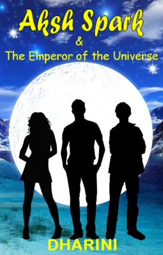 Aksh Spark and the Emperor of the Universe by Dharini Patel
