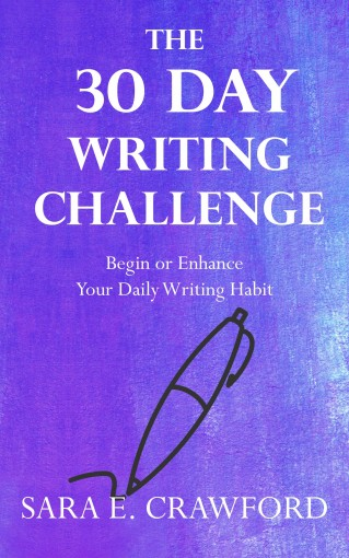 The 30-Day Writing Challenge: Begin or Enhance Your Daily Writing Habit by Sara E. Crawford