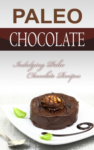 Paleo Chocolate: Indulging Paleo Chocolate Recipes by Bobby Flatt