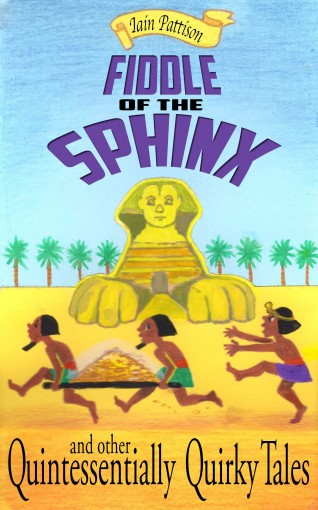 Fiddle Of The Sphinx – and other Quintessentially Quirky Tales: Comic gems with a hint of mischief by Iain Pattison